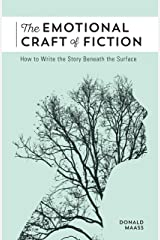 The Emotional Craft of Fiction: How to Write the Story Beneath the Surface Kindle Edition