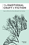 The Emotional Craft of Fiction: How to Write the Story Benea…
