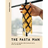 The Pasta Man: The Art of Making Spectacular Pasta – with 40 Recipes