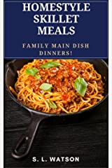 Homestyle Skillet Meals: Family Main Dish Dinners! (Southern Cooking Recipes) Kindle Edition