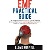 EMF Practical Guide: The Simple Science of Protecting Yourself, Healing Chronic Inflammation, and Living a Naturally Healthy