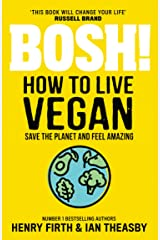 BOSH! How to Live Vegan: Simple tips and easy eco-friendly plant based hacks from the #1 Sunday Times bestselling authors. Kindle Edition