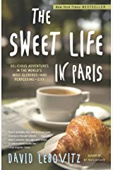 Sweet Life in Paris: Delicious Adventures in the World's Most Glorious--And Perplexing--City Paperback