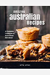 Amazing Australian Recipes: A Complete Cookbook of Down Under Dish Ideas! Kindle Edition