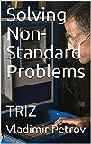 Solving Non-Standard Problems: TRIZ (English Edition)
