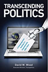 Transcending Politics: A Technoprogressive Roadmap to a Comprehensively Better Future (Transpolitica Book 3) Kindle Edition
