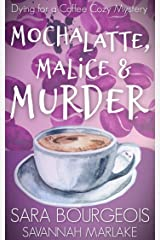 Mocha Latte, Malice & Murder (Dying for a Coffee Cozy Mystery Book 1) Kindle Edition