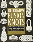 Decorative Fusion Knots: A Step-by-Step Illustrated Guide to…