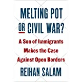 Melting Pot Or Civil War?: A Son of Immigrants Makes the Case Against Open Boarders