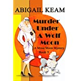 Murder Under A Wolf Moon: A 1930s Mona Moon Historical Cozy Mystery Book 5 (A Mona Moon Mystery)