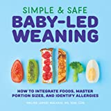 Simple Safe Baby-Led Weaning: How to Integrate Foods, Master Portion Sizes, and Identify Allergies