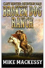 Broken Dog Ranch (A Clint Hunter: Mountain Man Adventure Book 2) Kindle Edition
