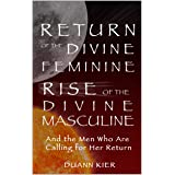Return of the Divine Feminine, Rise of the Divine Masculine: And the Men Who Are Calling for Her Return