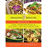 Amazing 7 Minute Meals: Over 100 Recipes Ready in Less Than 7 Minutes Cooking Time