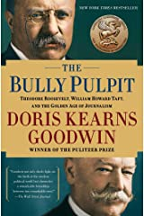 Bully Pulpit: Theodore Roosevelt, William Howard Taft, and the Golden Age of Journalism Paperback