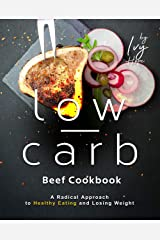 The Low-Carb Beef Cookbook: A Radical Approach to Healthy Eating and Losing Weight Kindle Edition