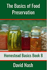 The Basics of Food Preservation: How to Make Jelly, Can, Pickle, and Preserve Foods (Homestead Basics Book 8) Kindle Edition