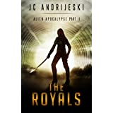 The Royals: An Apocalyptic, Romantic, Science Fiction, Alien Invasion Adventure (Alien Apocalypse Book 2)