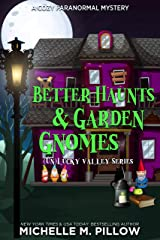 Better Haunts and Garden Gnomes: A Cozy Paranormal Mystery - A Happily Everlasting World Novel ((Un)Lucky Valley Book 1) Kindle Edition