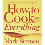 How to Cook Everything: Completely Revised Twentieth Anniversary Edition: Simple Recipes for Great Food