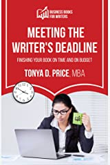 Meeting the Writer's Deadline: Finishing Your Book on Time and on Budget (Business Books for Writers) Kindle Edition
