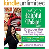 The Faithful Palate Diet: Discover the 7 Essential Raw Food Eating Habits that will Redesign Your Diet, Reboot your Taste Bud