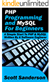 PHP Programming and MySQL For Beginners: A Simple Start To PHP & MySQL (Written By A Software Engineer) (English Edition)