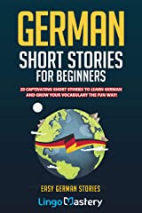 German Short Stories For Beginners: 20 Captivating Short Stories To Learn German & Grow Your Vocabulary The Fun Way! (Easy German Stories) (German Edition) Kindle Edition