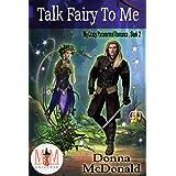 Talk Fairy To Me: Magic and Mayhem Universe (My Crazy Paranormal Romance Book 2)