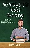 Fifty Ways to Teach Reading: Tips for ESL/EFL Teachers (English Edition)