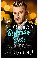 The Billionaire's Birthday Date (Billionaire Birthday Club Book 2) Kindle Edition