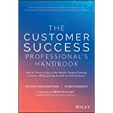 The Customer Success Professional′s Handbook: How to Thrive in One of the World′s Fastest Growing Careers―While Driving Growt