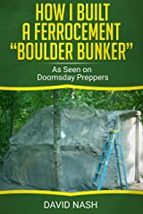 """How I Built a Ferrocement """"Boulder Bunker"""": As Seen on Doomsday Preppers Kindle Edition"""