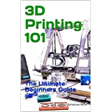 3D Printing 101: The Ultimate Beginner's Guide