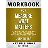 Workbook for Measure What Matters: How Google, Bono, and the Gates Foundation Rock the World with OKRs by John Doerr (Max-Hel