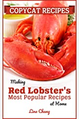 Copycat Recipes: Making Red Lobster's Most Popular Recipes at Home (Famous Restaurant Copycat Cookbooks) Kindle Edition