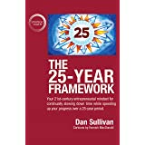 The 25-Year Framework: Your 21st-century entrepreneurial mindset for continually slowing down time while speeding up your pro