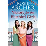 Victory for the Bluebird Girls: Brimming with nostalgia, a heartfelt wartime saga of friendship, love and family (Bluebird Gi
