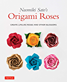 Naomiki Sato's Origami Roses: Create Lifelike Roses and Other Blossoms (English Edition)