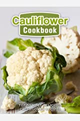 Cauliflower Cookbook: Top 50 Most Delicious Cauliflower Recipes (Superfood Recipes Book 17) Kindle Edition