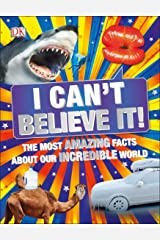 I Can't Believe It!: The Most Amazing Facts About Our Incredible World Kindle Edition
