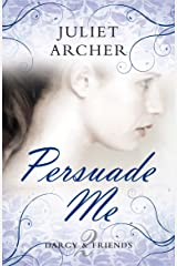 Persuade Me (Darcy & Friends Book 2) Kindle Edition