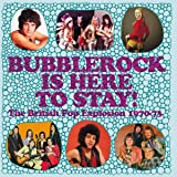 Bubblerock Is Here To Stay!: The British Pop Explosion 1970-73 (3Cd/Capacity Wallet)