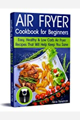 Air Fryer Cookbook for Beginners: Easy, Healthy & Low-Carb Recipes That Will Help Keep You Sane Kindle Edition