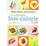 Better Homes & Gardens Ultimate Low–Calorie Meals: More than 400 Light and Healthy Recipes for Every Day
