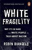White Fragility: Why It's So Hard for White People to Talk A…