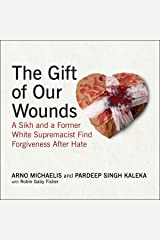 The Gift of Our Wounds: A Sikh and a Former White Supremacist Find Forgiveness After Hate Audio CD