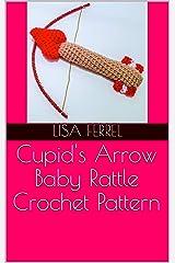 Cupid's Arrow Baby Rattle Crochet Pattern Kindle Edition