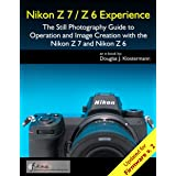 Nikon Z7 / Z6 Experience - The Still Photography Guide to Operation and Image Creation with the Nikon Z7 and Nikon Z6: Update