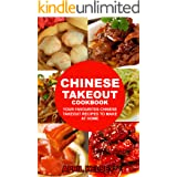 Chinese Takeout Cookbook: Your Favourites 57 Chinese Takeout Recipes To Make At Home (Chinese Takeout Cookbooks Book 2)